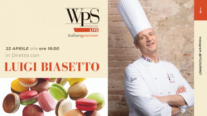 Luigi Biasetto protagonista a WPS Live: mercoledì ore 16.00 su Instagram @ITGOURMET
