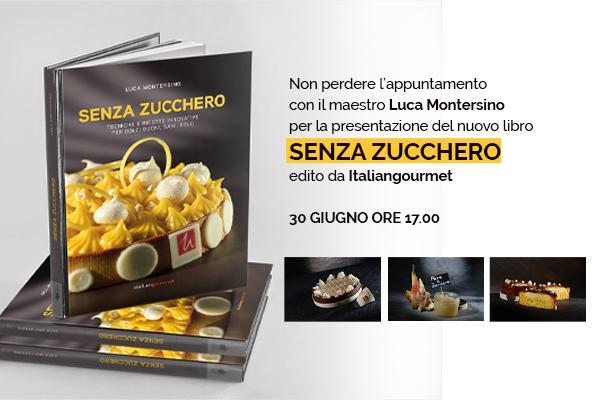 """Presentazione del nuovo libro di Luca Montersino """"SENZA ZUCCHERO"""""""