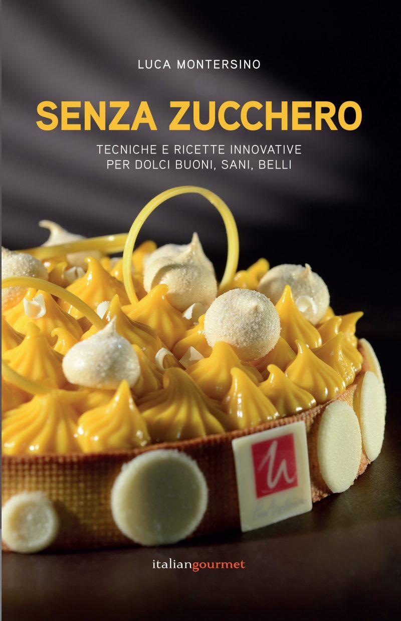 Senza zucchero: la rivoluzione di Luca Montersino è un libro